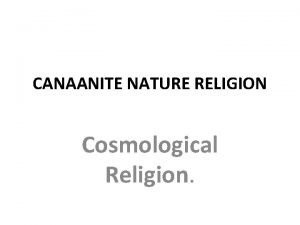 CANAANITE NATURE RELIGION Cosmological Religion COMMON BELIEFS GODS