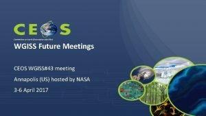 Committee on Earth Observation Satellites WGISS Future Meetings