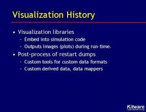 Visualization History Visualization libraries Embed into simulation code