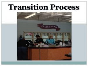 Transition Process What is Transition Transition is a