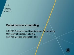 Dataintensive computing Inf2202 Concurrent and Dataintensive Programming University