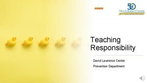 Teaching Responsibility David Lawrence Center Prevention Department Responsibility