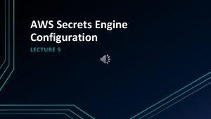 AWS Secrets Engine Configuration LECTURE 5 AWS Secrets