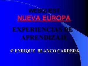 WEBQUEST NUEVA EUROPA EXPERIENCIAS DE APRENDIZAJE ENRIQUE BLANCO