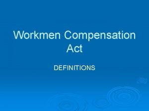 Workmen Compensation Act DEFINITIONS DEFINITIONS COMMISSIONER DEPENDENT A