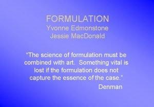 FORMULATION Yvonne Edmonstone Jessie Mac Donald The science