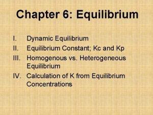 Chapter 6 Equilibrium I Dynamic Equilibrium II Equilibrium