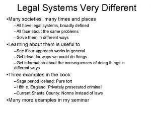 Legal Systems Very Different Many societies many times