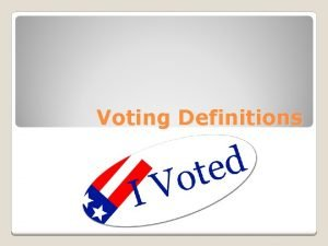 Voting Definitions The right to vote Suffrage The