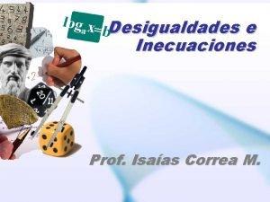 Desigualdades e Inecuaciones Prof Isaas Correa M APRENDIZAJES