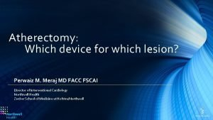 Atherectomy Which device for which lesion Perwaiz M