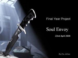 Final Year Project Soul Envoy 22 nd April