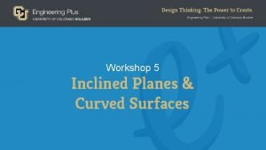 Workshop 5 Inclined Planes Curved Surfaces Inclined Planes
