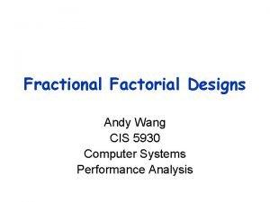 Fractional Factorial Designs Andy Wang CIS 5930 Computer