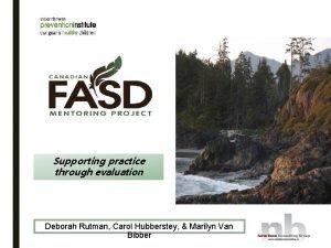 Supporting practice through evaluation Deborah Rutman Carol Hubberstey