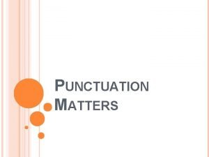 PUNCTUATION MATTERS WHY PUNCTUATION IS IMPORTANT TO USE