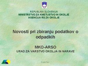 REPUBLIKA SLOVENIJA MINISTRSTVO ZA KMETIJSTVO IN OKOLJE AGENCIJA
