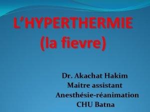 LHYPERTHERMIE la fievre Dr Akachat Hakim Maitre assistant