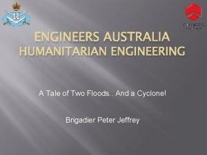ENGINEERS AUSTRALIA HUMANITARIAN ENGINEERING A Tale of Two