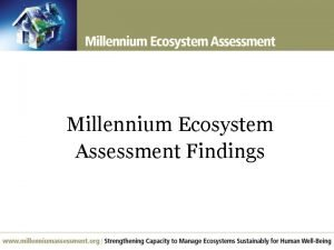 Millennium Ecosystem Assessment Findings Overview of Findings Over