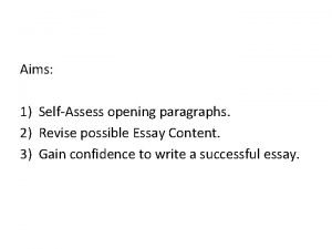 Aims 1 SelfAssess opening paragraphs 2 Revise possible