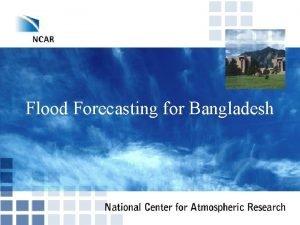 Flood Forecasting for Bangladesh River Flooding Damaging Floods