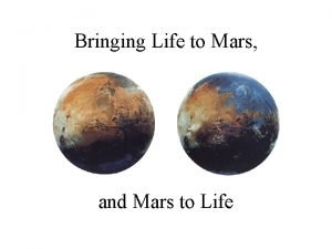 Bringing Life to Mars and Mars to Life