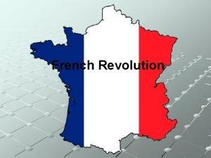 French Revolution The French Revolution Begins The Three