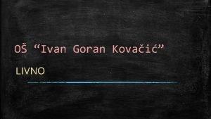 O Ivan Goran Kovai LIVNO PEDAGOKE MJERE usmena