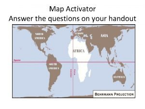 Map Activator Answer the questions on your handout