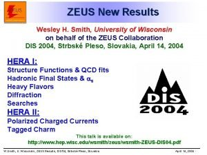 ZEUS New Results Wesley H Smith University of