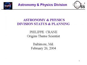 Astronomy Physics Division ASTRONOMY PHYSICS DIVISION STATUS PLANNING