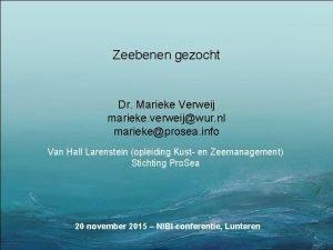 Zeebenen gezocht Dr Marieke Verweij marieke verweijwur nl