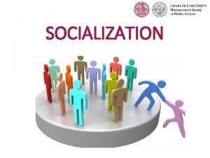 SOCIALIZATION Definition By socialization we mean the gradual