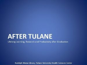 AFTER TULANE Lifelong Learning Research and Productivity after