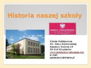 Historia naszej szkoy Szkoa Podstawowa Im Ireny Kosmowskiej