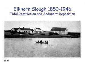 Elkhorn Slough 1850 1946 Tidal Restriction and Sediment