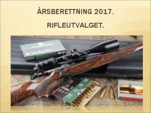RSBERETTNING 2017 RIFLEUTVALGET ARBEID OG UTFORDRINGER Vi har