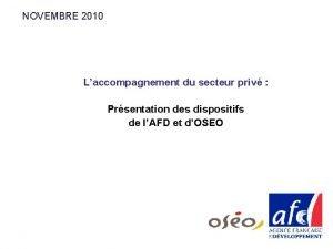 NOVEMBRE 2010 Laccompagnement du secteur priv Prsentation des