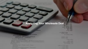 Analyzing Your Wholesale Deal YOUR LOGO YOUR PROGRAM