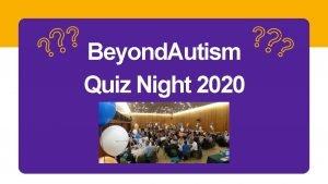 Beyond Autism Quiz Night 2020 Beyond Autism Quiz
