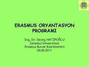 ERASMUS ORYANTASYON PROGRAMI Do Dr Sevin HATPOLU stanbul