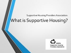 Supportive Housing Providers Association What is Supportive Housing