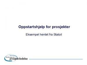 Oppstartshjelp for prosjekter Eksempel hentet fra Statoil Kick
