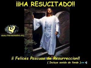 HA RESUCITADO Felices Pascuas de Resurreccion Incluye sonido