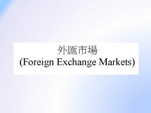Foreign Exchange Markets Foreign Exchange Market Products and