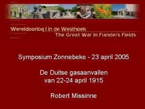 Symposium Zonnebeke 23 april 2005 De Duitse gasaanvallen