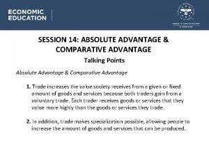 SESSION 14 ABSOLUTE ADVANTAGE COMPARATIVE ADVANTAGE Talking Points