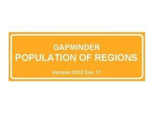 GAPMINDER POPULATION OF REGIONS Version 2012 Dec 17
