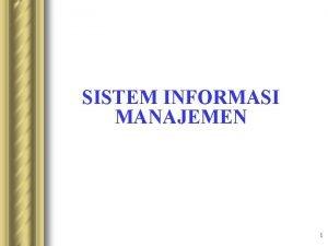SISTEM INFORMASI MANAJEMEN 1 Materi Pembahasan Manajemen Informasi